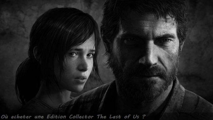 Ou acheter edition Collector The Last of Us